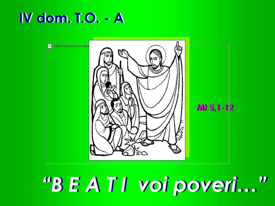 """IV dom. T.O. - A """"B E A T I voi poveri…"""" Mt 5,1-12"""