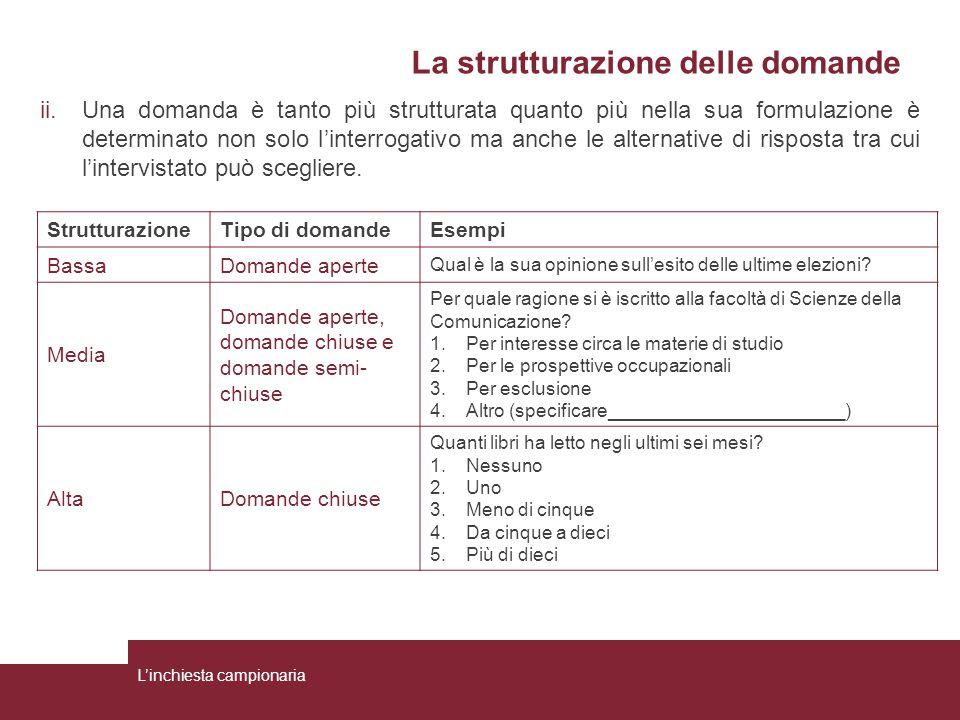 La strutturazione delle domande ii.Una domanda è tanto più strutturata quanto più nella sua formulazione è determinato non solo l'interrogativo ma anc