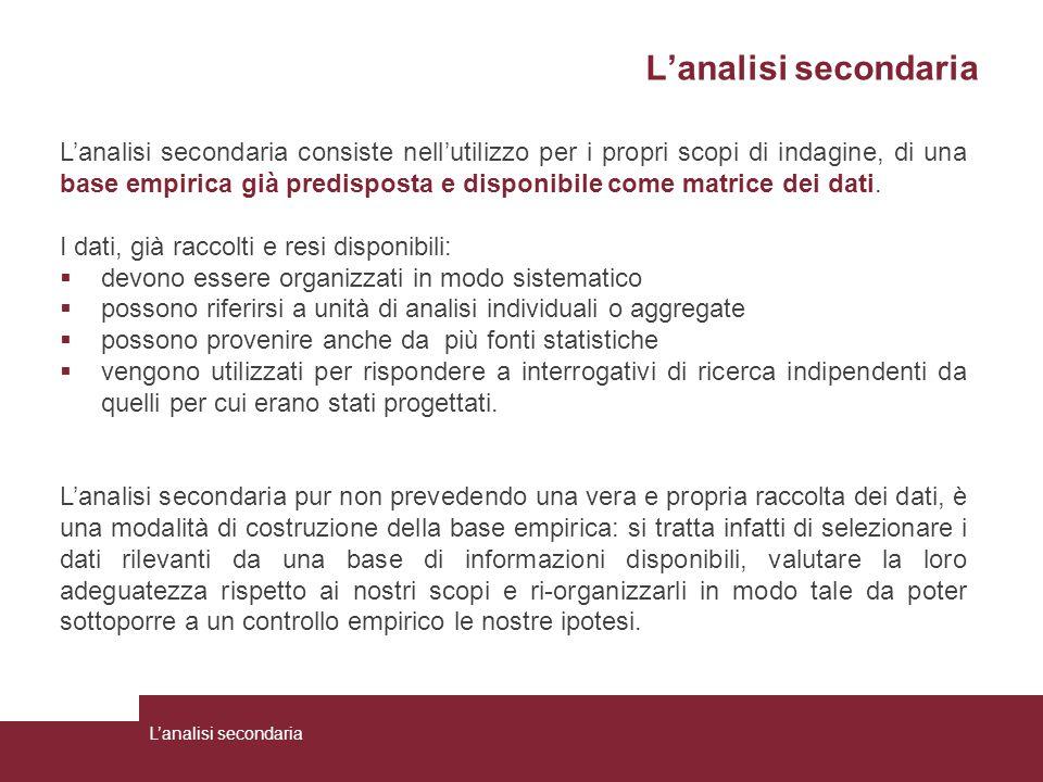 L'analisi secondaria L'analisi secondaria consiste nell'utilizzo per i propri scopi di indagine, di una base empirica già predisposta e disponibile co