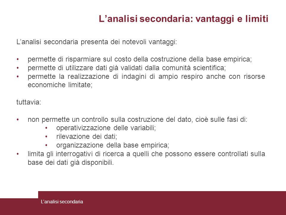 L'analisi secondaria: vantaggi e limiti L'analisi secondaria presenta dei notevoli vantaggi: permette di risparmiare sul costo della costruzione della