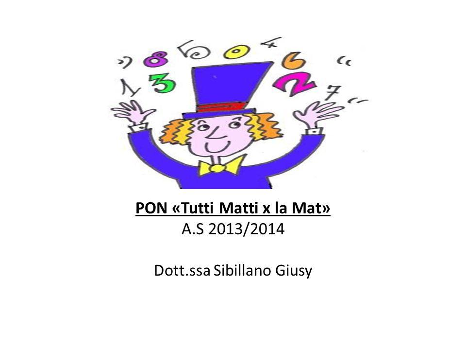 PON «Tutti Matti x la Mat» A.S 2013/2014 Dott.ssa Sibillano Giusy