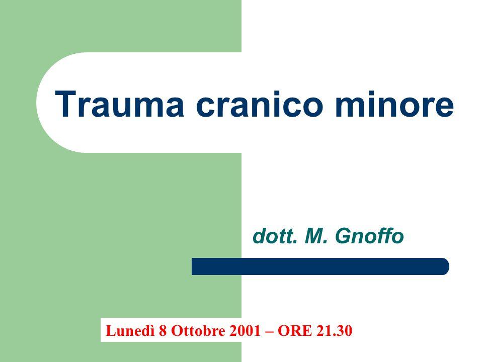 Trauma cranico minore dott. M. Gnoffo Lunedì 8 Ottobre 2001 – ORE 21.30