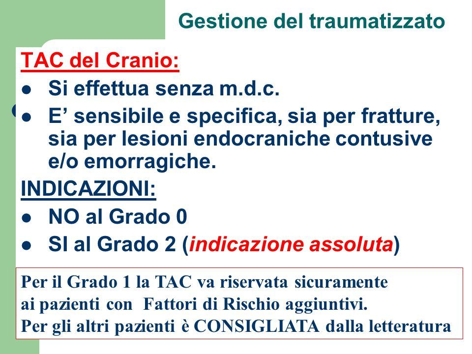 Gestione del traumatizzato TAC del Cranio: Si effettua senza m.d.c. E' sensibile e specifica, sia per fratture, sia per lesioni endocraniche contusive