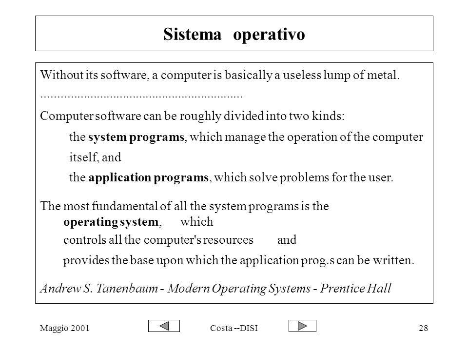 Maggio 2001Costa --DISI28 Sistema operativo Without its software, a computer is basically a useless lump of metal...............................................................