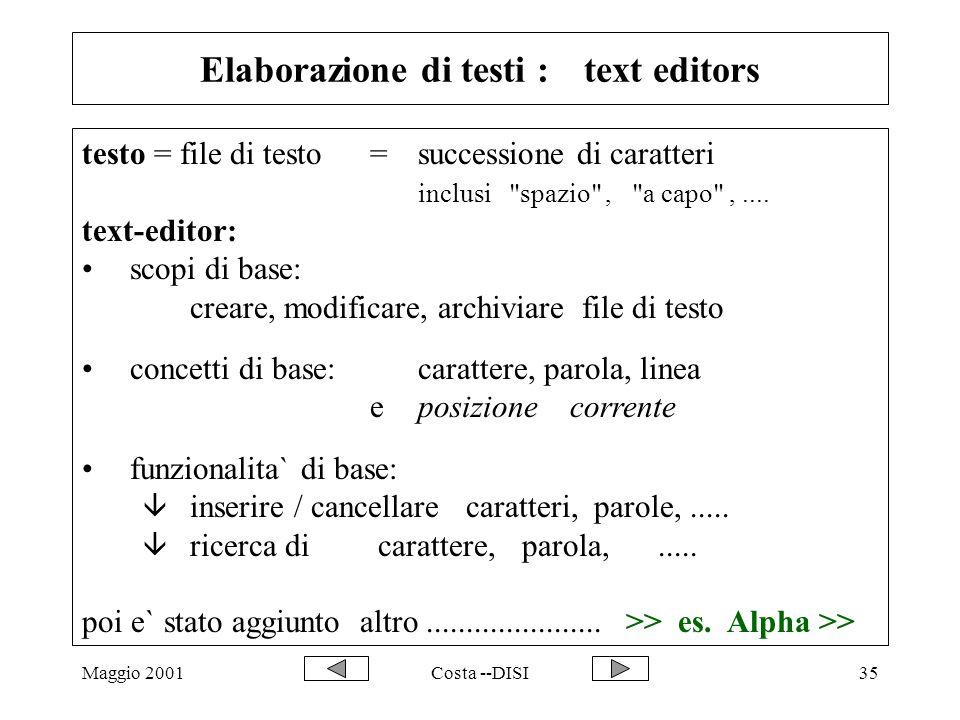 Maggio 2001Costa --DISI35 Elaborazione di testi : text editors testo = file di testo =successione di caratteri inclusi