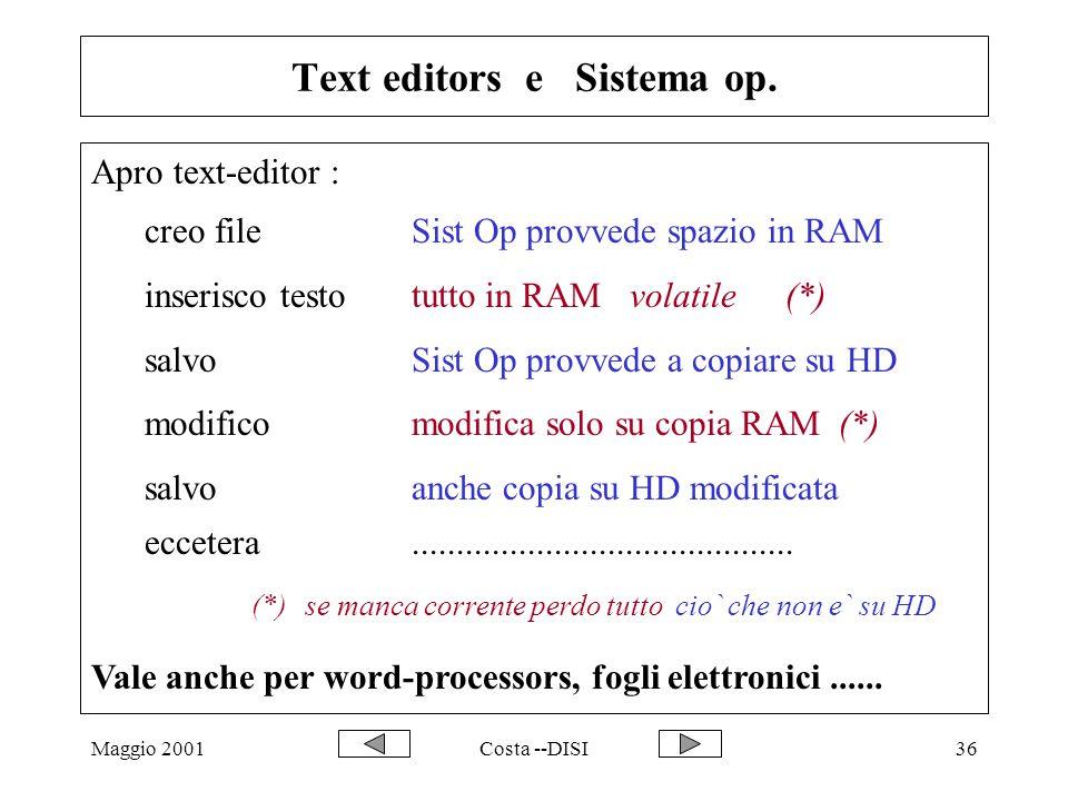 Maggio 2001Costa --DISI36 Text editors e Sistema op. Apro text-editor : creo fileSist Op provvede spazio in RAM inserisco testotutto in RAM volatile(*