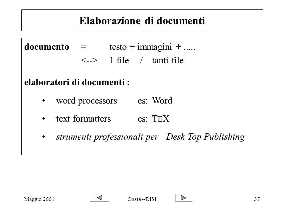 Maggio 2001Costa --DISI37 Elaborazione di documenti documento = testo + immagini +..... 1 file /tanti file elaboratori di documenti : word processors