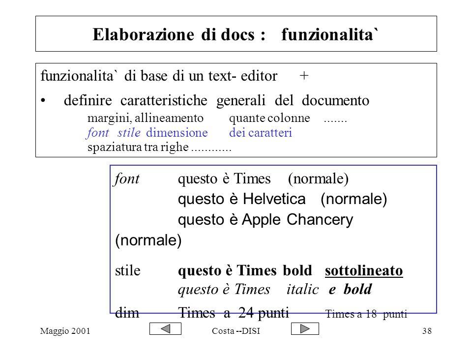 Maggio 2001Costa --DISI38 Elaborazione di docs : funzionalita` funzionalita` di base di un text- editor+ definire caratteristiche generali del documento margini, allineamentoquante colonne.......
