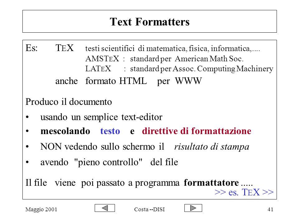 Maggio 2001Costa --DISI41 Text Formatters Es: T E X testi scientifici di matematica, fisica, informatica,.... AMST E X :standard per American Math Soc