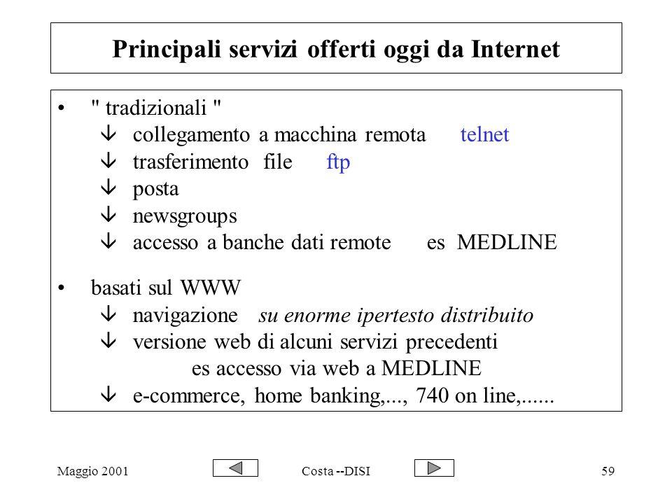 Maggio 2001Costa --DISI59 Principali servizi offerti oggi da Internet