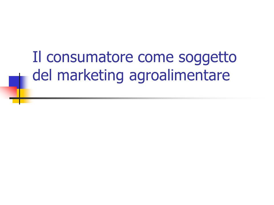 Il consumatore come soggetto del marketing agroalimentare