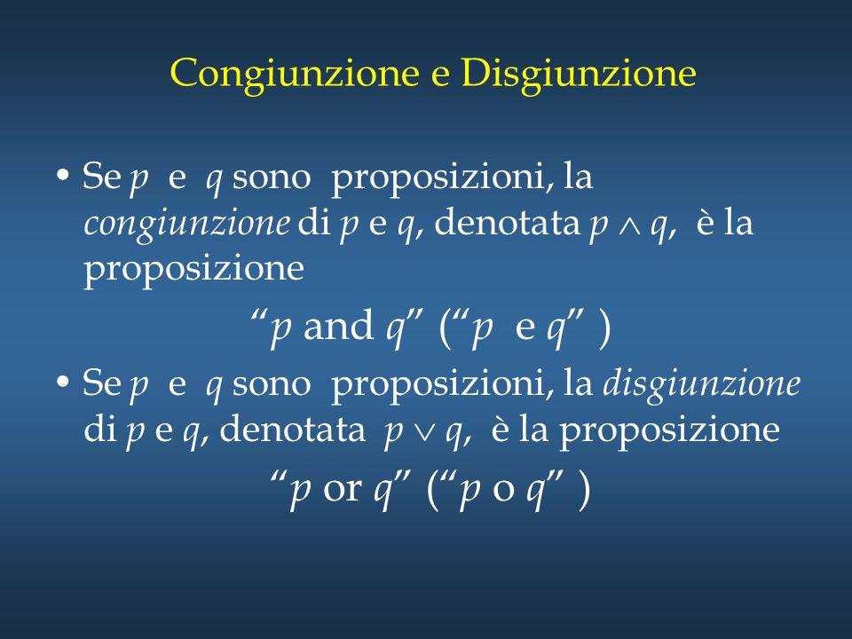 """Congiunzione e Disgiunzione Se p e q sono proposizioni, la congiunzione di p e q, denotata p  q, è la proposizione """" p and q """" ("""" p e q """" ) Se p e q"""