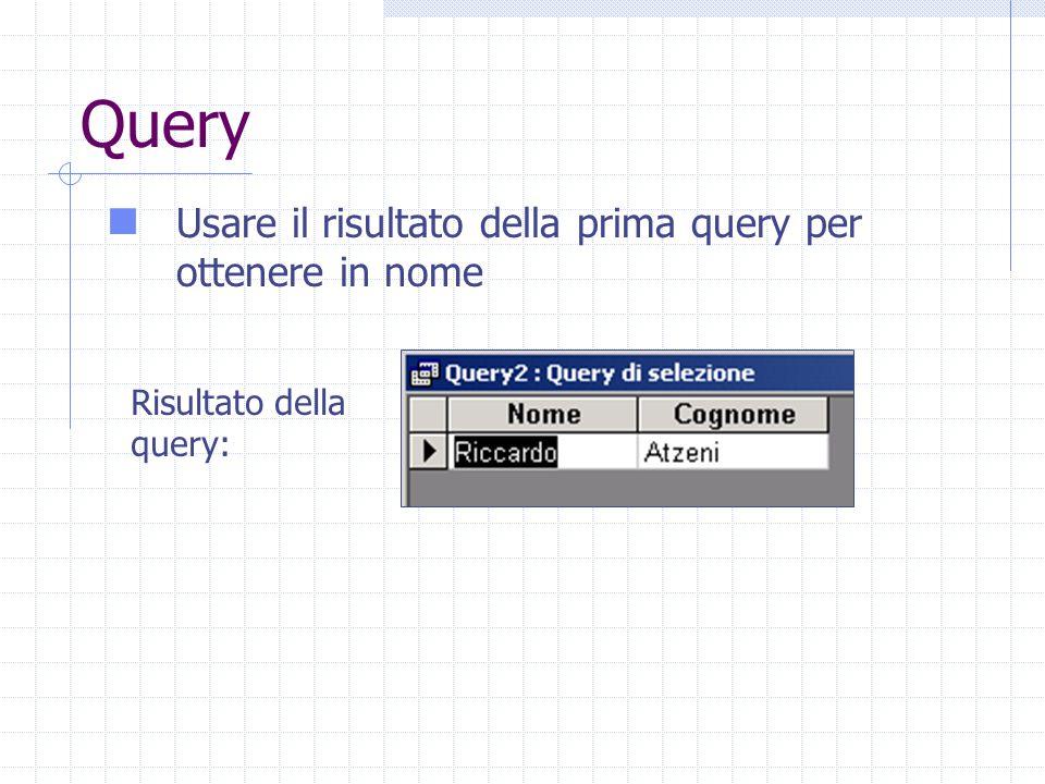 Query Usare il risultato della prima query per ottenere in nome Risultato della query: