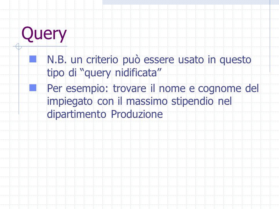 """Query N.B. un criterio può essere usato in questo tipo di """"query nidificata"""" Per esempio: trovare il nome e cognome del impiegato con il massimo stipe"""