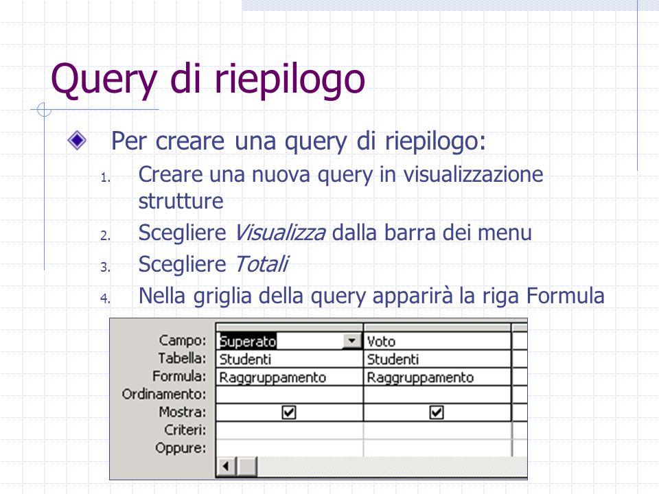 Query di riepilogo Per creare una query di riepilogo: 1. Creare una nuova query in visualizzazione strutture 2. Scegliere Visualizza dalla barra dei m