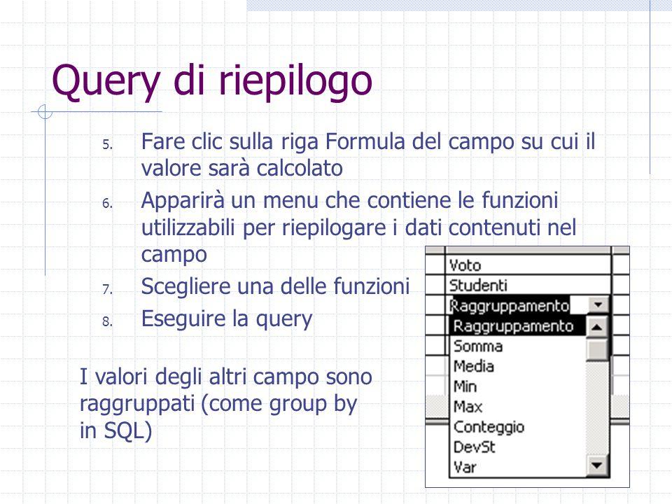 Query di riepilogo 5. Fare clic sulla riga Formula del campo su cui il valore sarà calcolato 6. Apparirà un menu che contiene le funzioni utilizzabili