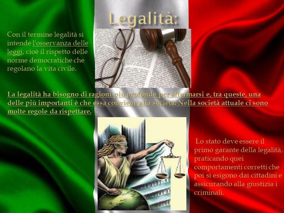 Con il termine legalità si intende l osservanza delle leggi, cioè il rispetto delle norme democratiche che regolano la vita civile.