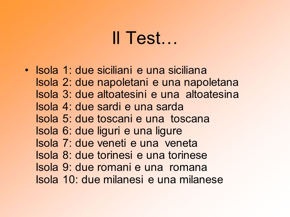 Il Test… Isola 1: due siciliani e una siciliana Isola 2: due napoletani e una napoletana Isola 3: due altoatesini e una altoatesina Isola 4: due sardi