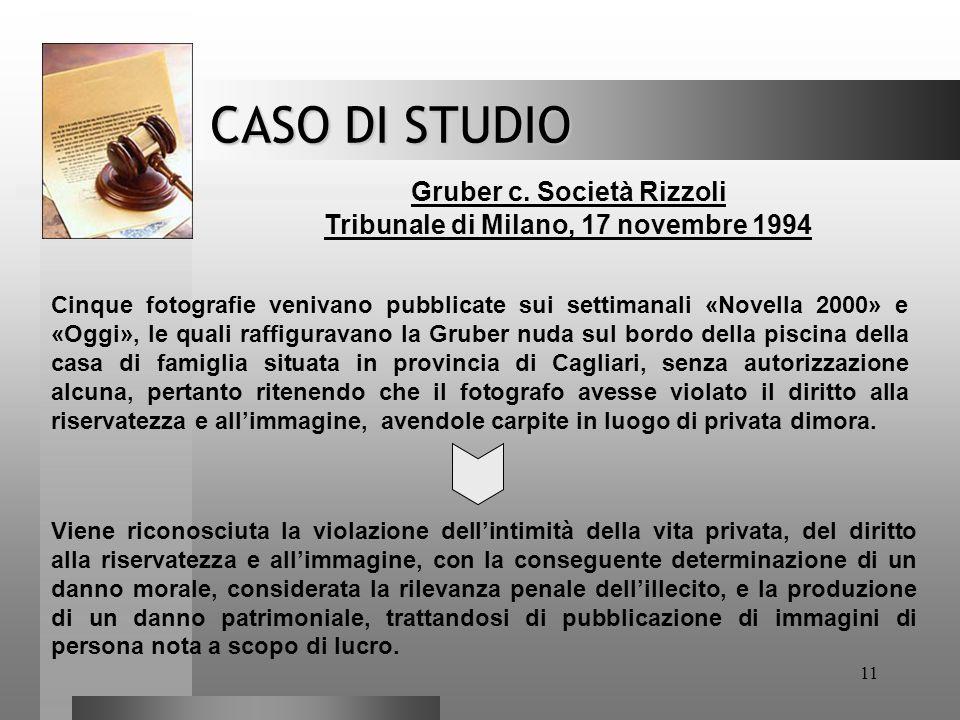 11 CASO DI STUDIO Gruber c. Società Rizzoli Tribunale di Milano, 17 novembre 1994 Viene riconosciuta la violazione dell'intimità della vita privata, d