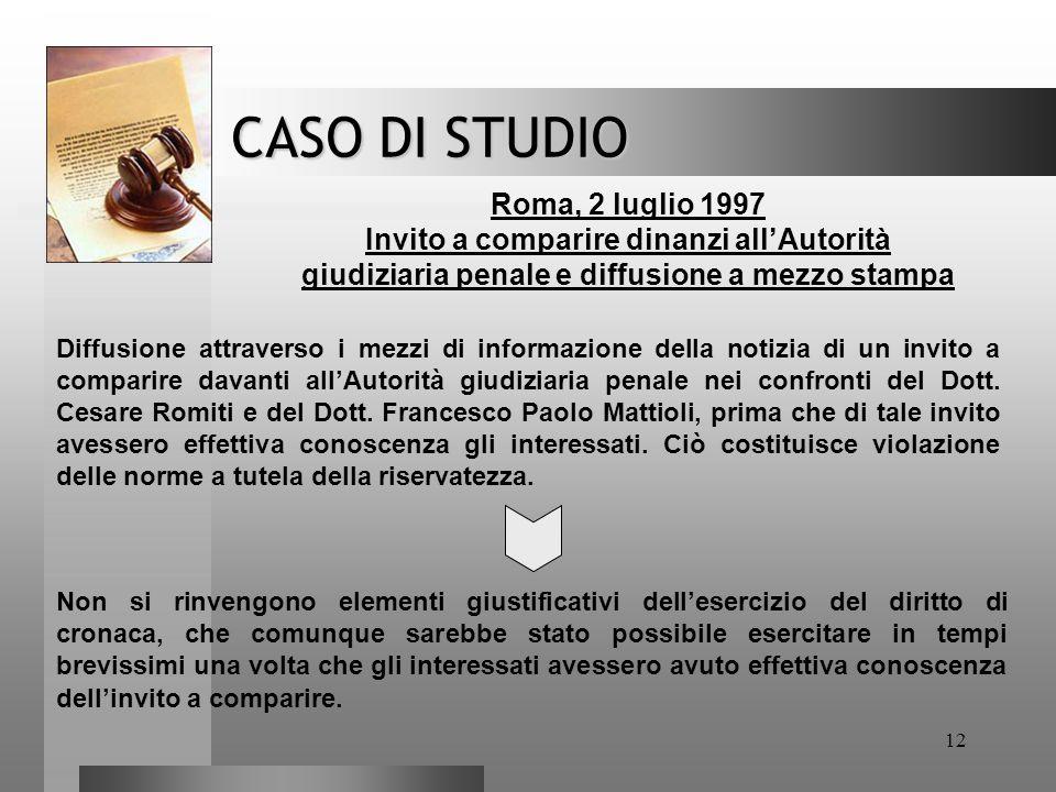 12 CASO DI STUDIO Roma, 2 luglio 1997 Invito a comparire dinanzi all'Autorità giudiziaria penale e diffusione a mezzo stampa Diffusione attraverso i m