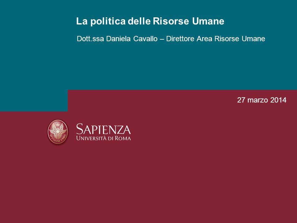 Dott.ssa Daniela Cavallo – Direttore Area Risorse Umane La politica delle Risorse Umane 27 marzo 2014