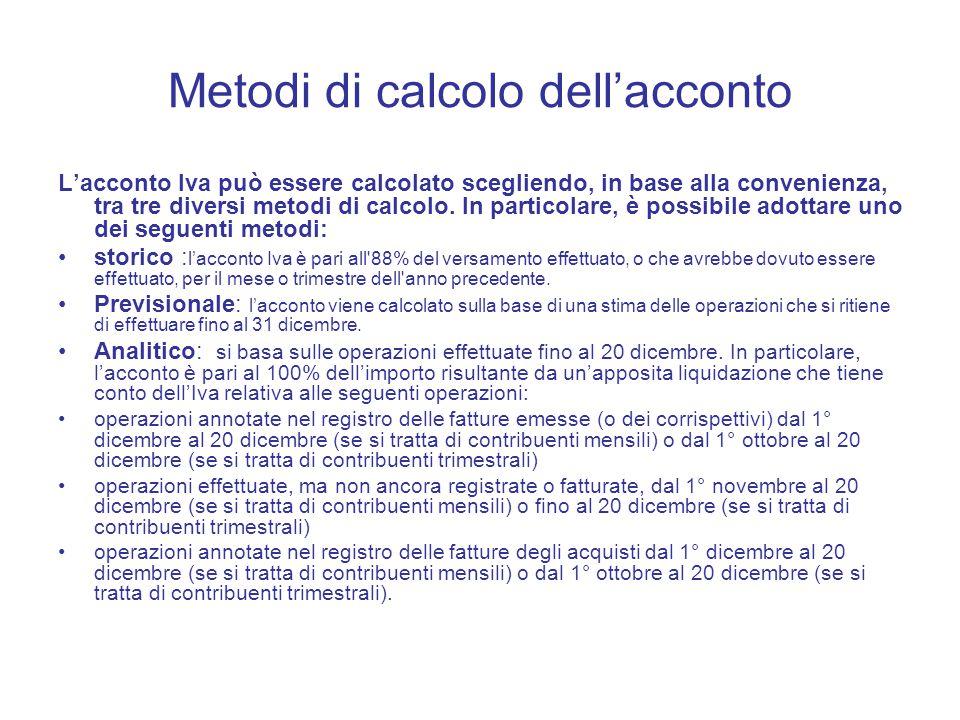 Metodi di calcolo dell'acconto L'acconto Iva può essere calcolato scegliendo, in base alla convenienza, tra tre diversi metodi di calcolo.