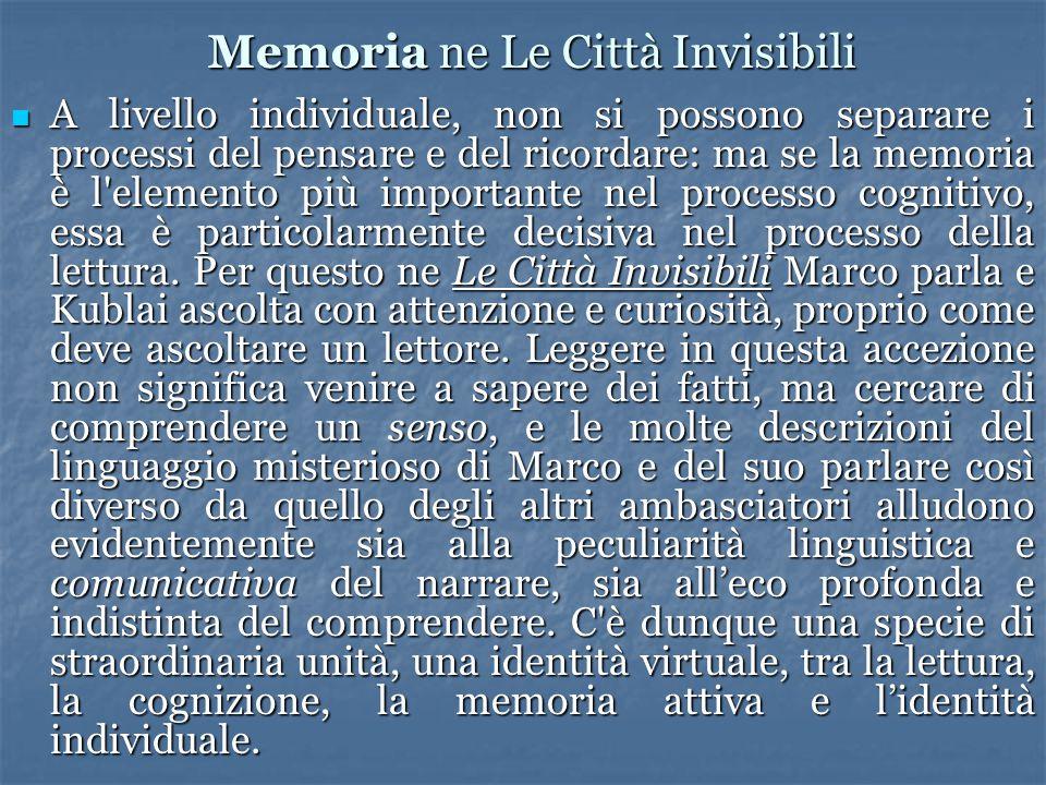 Memoria ne Le Città Invisibili A livello individuale, non si possono separare i processi del pensare e del ricordare: ma se la memoria è l'elemento pi