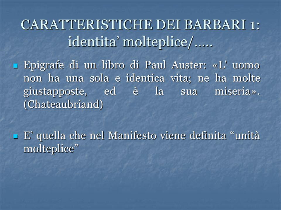 CARATTERISTICHE DEI BARBARI 1: identita' molteplice/….. Epigrafe di un libro di Paul Auster: «L' uomo non ha una sola e identica vita; ne ha molte giu