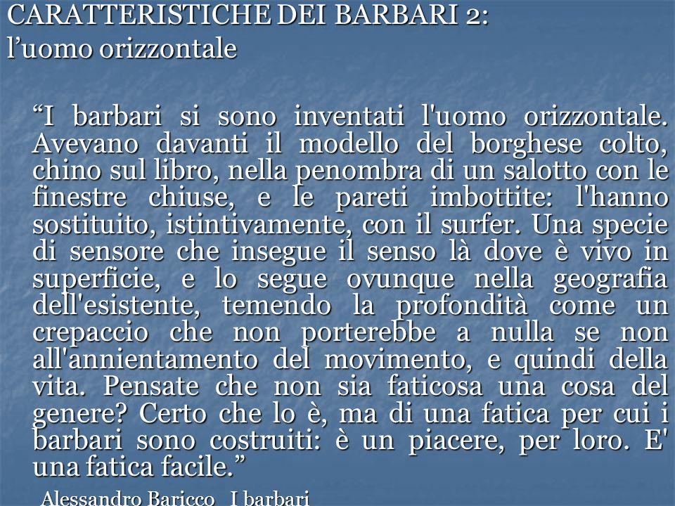 """CARATTERISTICHE DEI BARBARI 2: l'uomo orizzontale """"I barbari si sono inventati l'uomo orizzontale. Avevano davanti il modello del borghese colto, chin"""