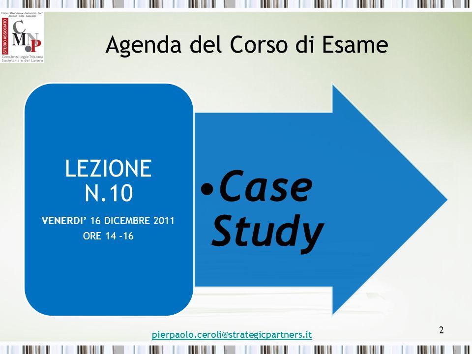 Agenda del Corso di Esame Case Study LEZIONE N.10 VENERDI' 16 DICEMBRE 2011 ORE 14 -16 pierpaolo.ceroli@strategicpartners.it 2