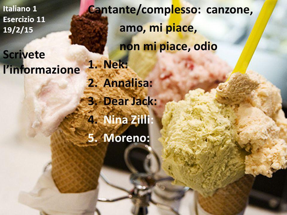 Italiano 1 Esercizio 11 19/2/15 Cantante/complesso: canzone, amo, mi piace, non mi piace, odio 1. Nek: 2. Annalisa: 3. Dear Jack: 4. Nina Zilli: 5. Mo