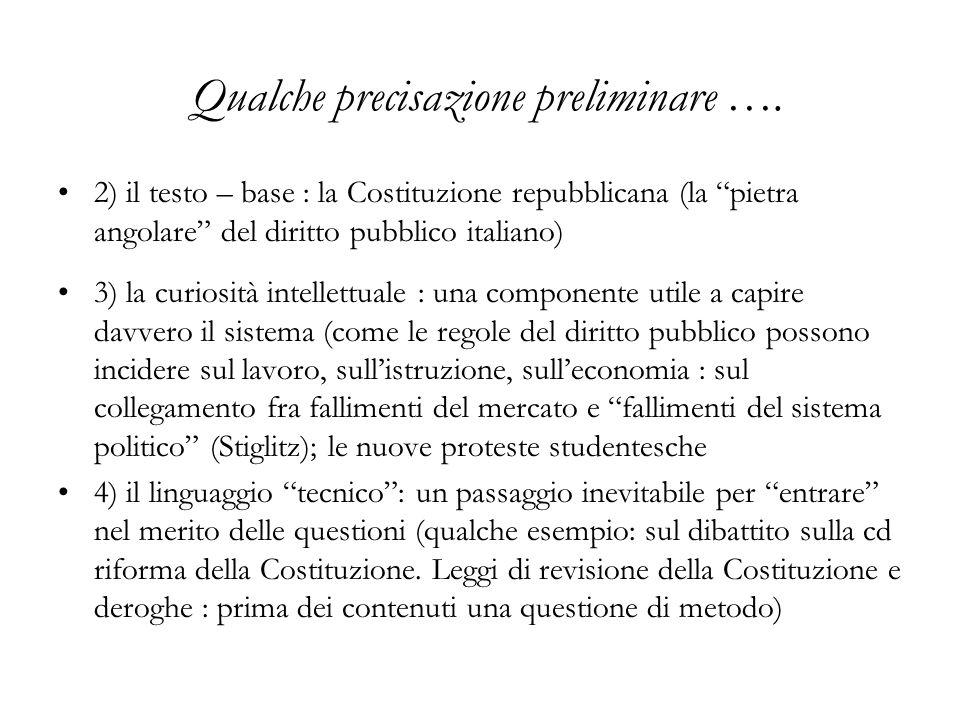 """Qualche precisazione preliminare …. 2) il testo – base : la Costituzione repubblicana (la """"pietra angolare"""" del diritto pubblico italiano) 3) la curio"""