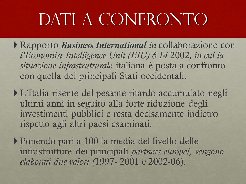 Dati a confronto  Rapporto Business International in collaborazione con l'Economist Intelligence Unit (EIU) 6 14 2002, in cui la situazione infrastru
