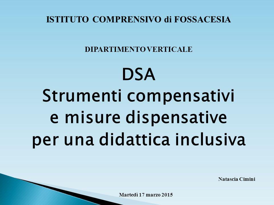 ISTITUTO COMPRENSIVO di FOSSACESIA DIPARTIMENTO VERTICALE DSA Strumenti compensativi e misure dispensative per una didattica inclusiva Natascia Cimini