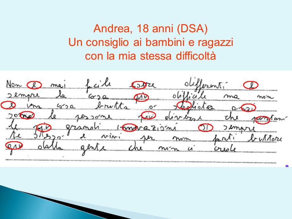 Andrea, 18 anni (DSA) Un consiglio ai bambini e ragazzi con la mia stessa difficoltà