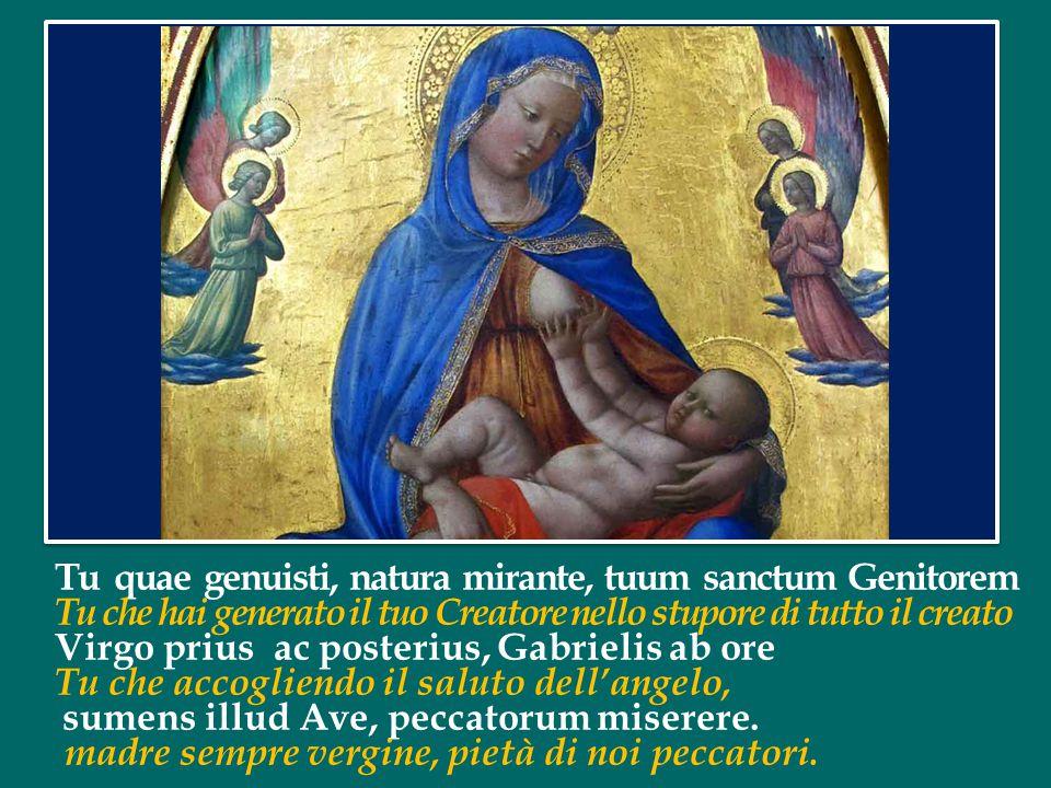 Alma Redemptoris Mater, quae pervia coeli porta manes, O santa Madre del Redentore, porta dei cieli, et stella maris, succurre cadenti, surgere qui cu