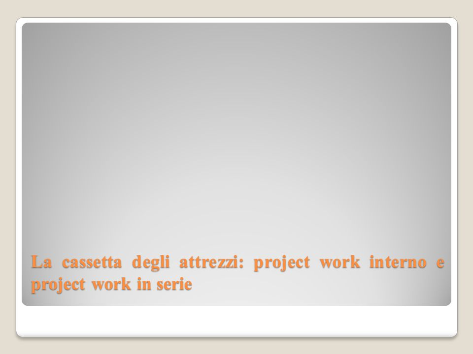 La cassetta degli attrezzi: project work interno e project work in serie