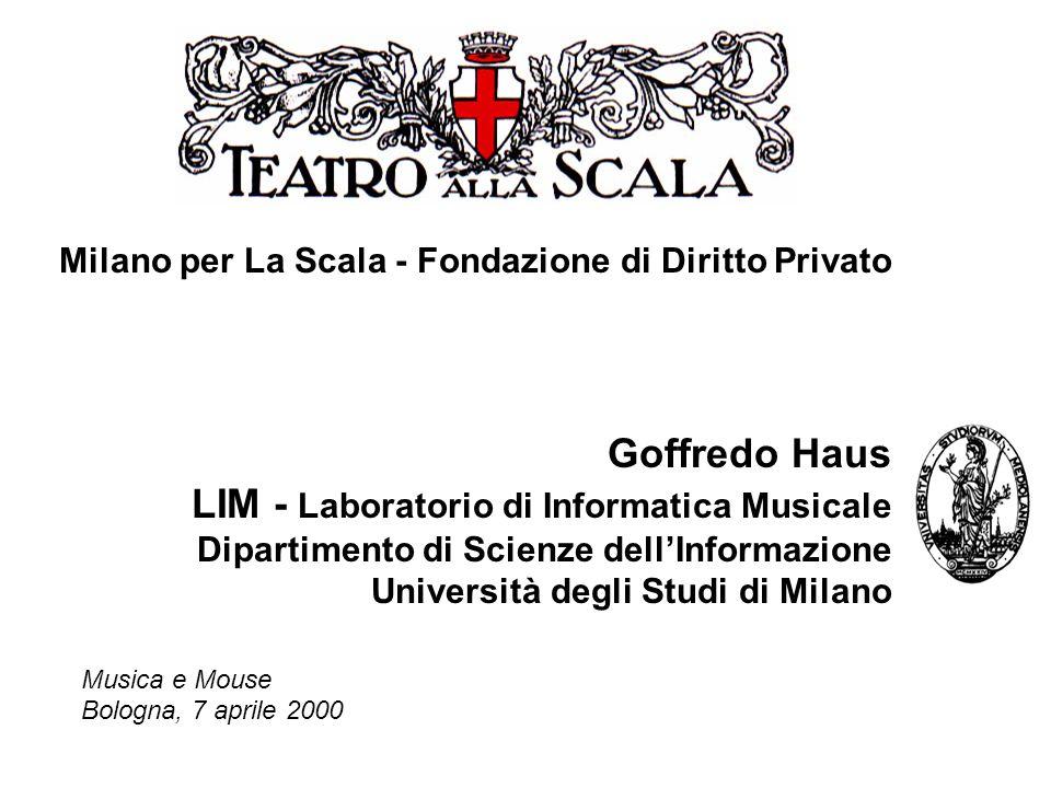 Milano per La Scala - Fondazione di Diritto Privato Goffredo Haus LIM - Laboratorio di Informatica Musicale Dipartimento di Scienze dell'Informazione Università degli Studi di Milano Musica e Mouse Bologna, 7 aprile 2000