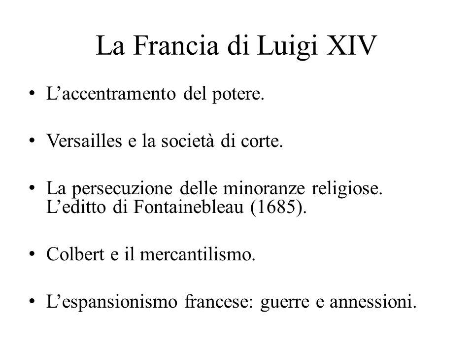 La Francia di Luigi XIV L'accentramento del potere. Versailles e la società di corte. La persecuzione delle minoranze religiose. L'editto di Fontaineb