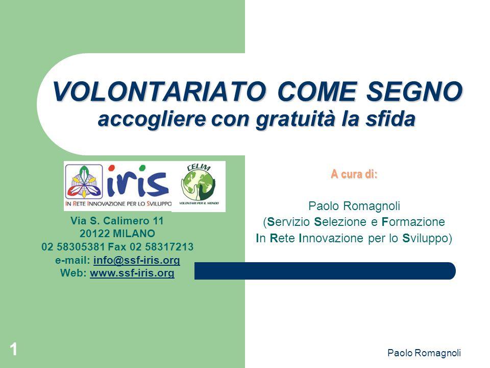 Paolo Romagnoli 1 VOLONTARIATO COME SEGNO accogliere con gratuità la sfida A cura di: Paolo Romagnoli (Servizio Selezione e Formazione In Rete Innovazione per lo Sviluppo) Via S.