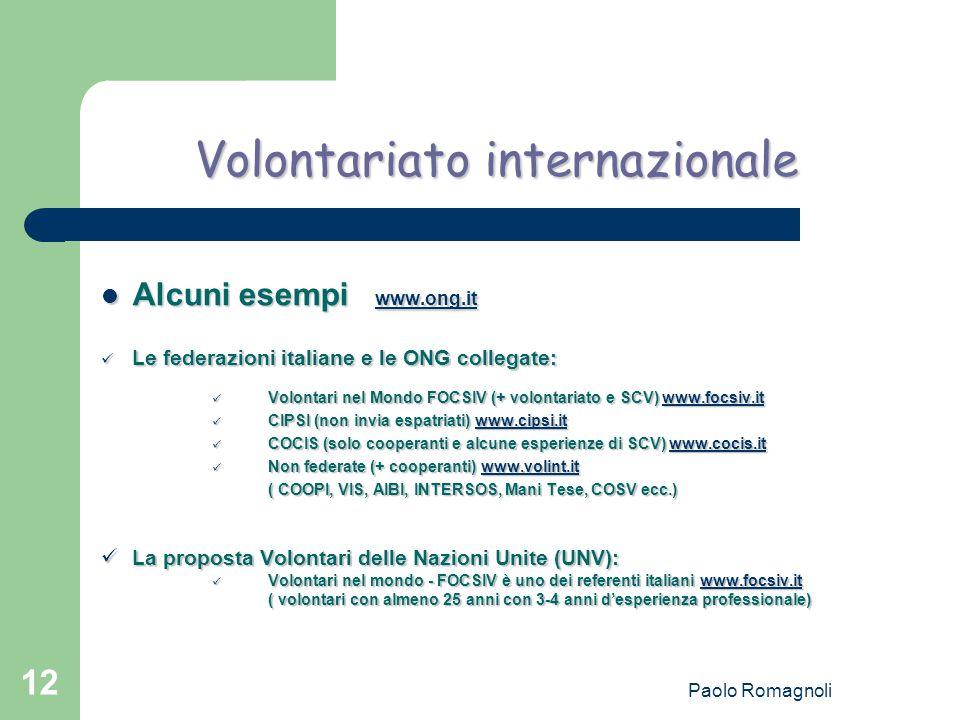 Paolo Romagnoli 12 Volontariato internazionale Alcuni esempi www.ong.it Alcuni esempi www.ong.it Le federazioni italiane e le ONG collegate: Le federa