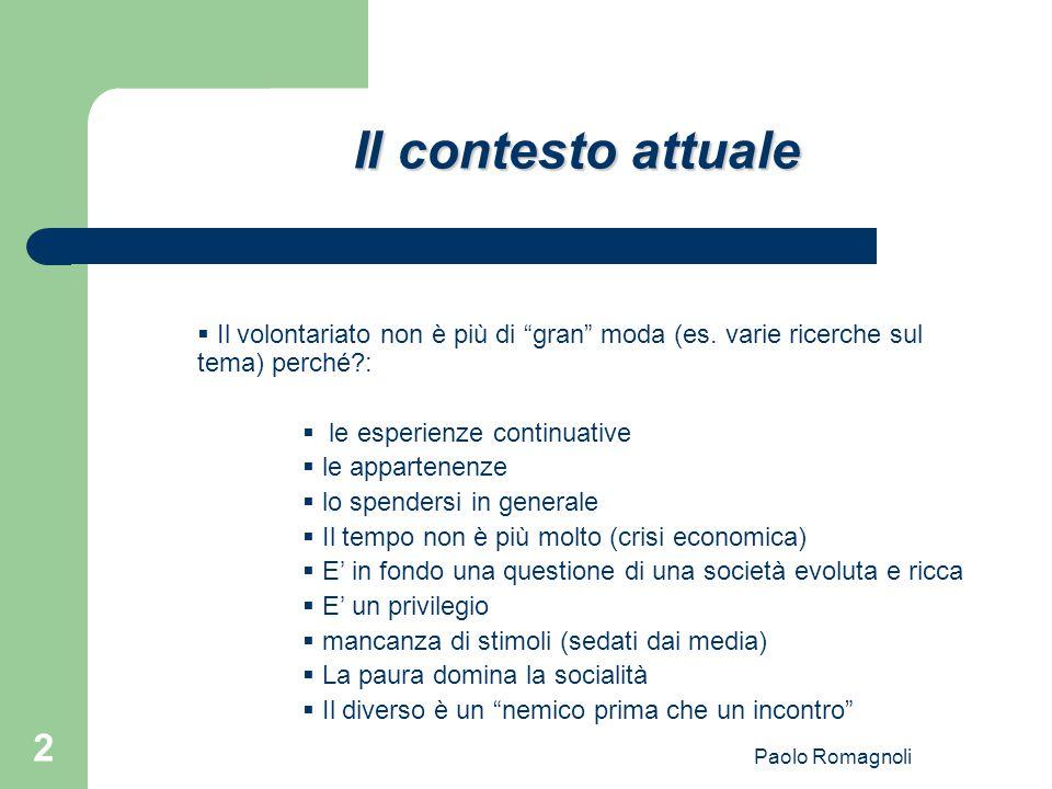 """Paolo Romagnoli 2 Il contesto attuale  Il volontariato non è più di """"gran"""" moda (es. varie ricerche sul tema) perché?:  le esperienze continuative """