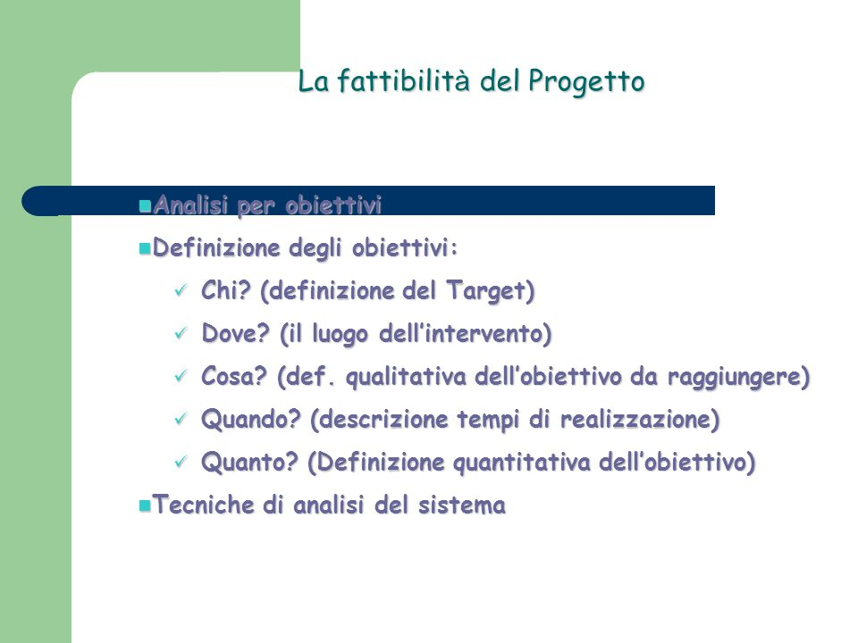 La fattibilit à del Progetto Analisi per obiettivi Analisi per obiettivi Definizione degli obiettivi: Definizione degli obiettivi: Chi? (definizione d