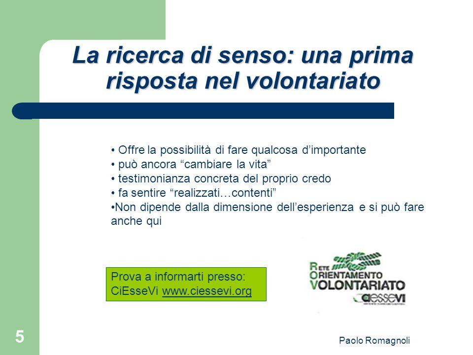 """Paolo Romagnoli 5 La ricerca di senso: una prima risposta nel volontariato Offre la possibilità di fare qualcosa d'importante può ancora """"cambiare la"""