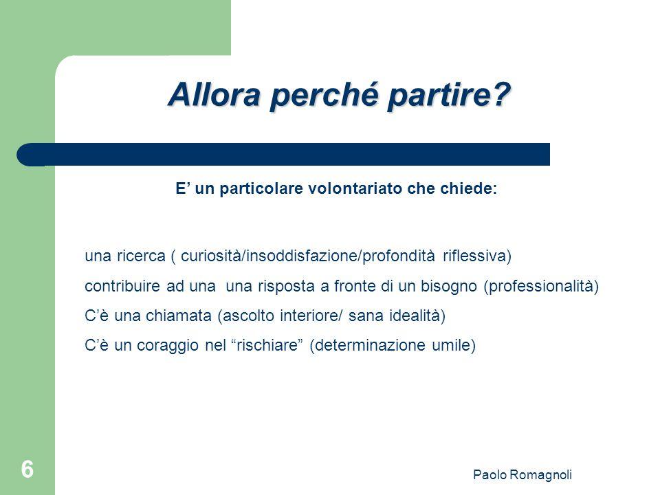Paolo Romagnoli 6 Allora perché partire? una ricerca ( curiosità/insoddisfazione/profondità riflessiva) contribuire ad una una risposta a fronte di un