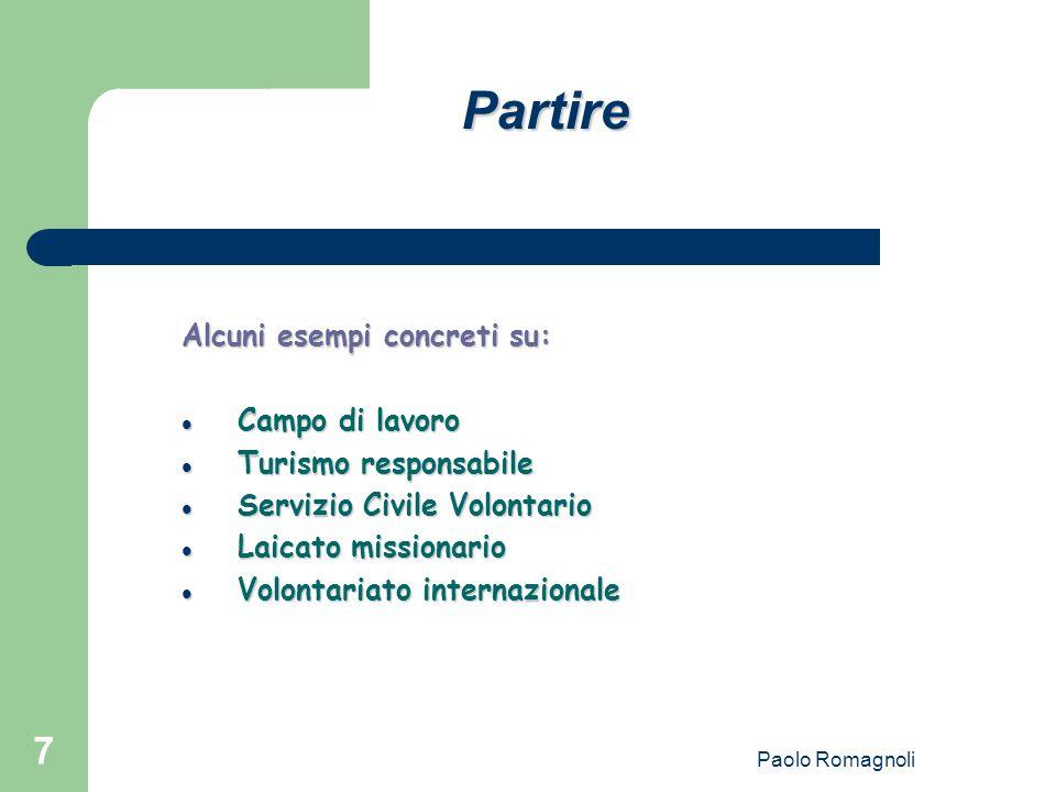 Paolo Romagnoli 7 Partire Alcuni esempi concreti su: Campo di lavoro Campo di lavoro Turismo responsabile Turismo responsabile Servizio Civile Volonta