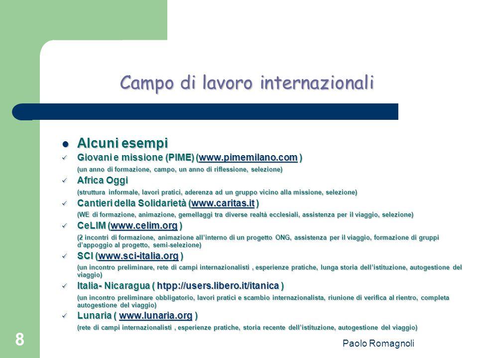 Paolo Romagnoli 8 Campo di lavoro internazionali Alcuni esempi Alcuni esempi Giovani e missione (PIME) (www.pimemilano.com ) Giovani e missione (PIME)