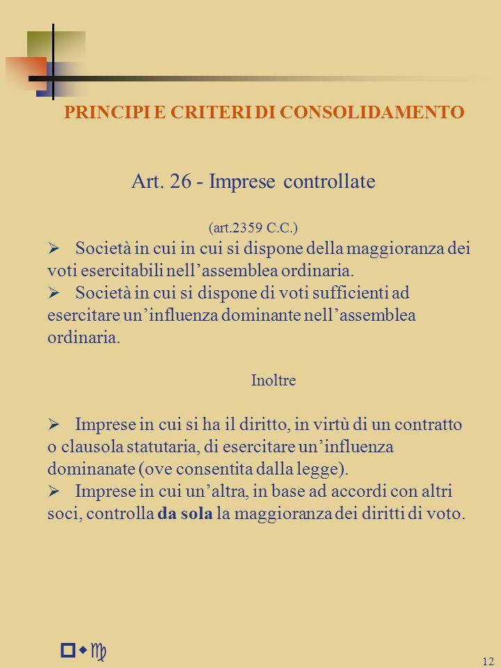 pwc 12 PRINCIPI E CRITERI DI CONSOLIDAMENTO Art.