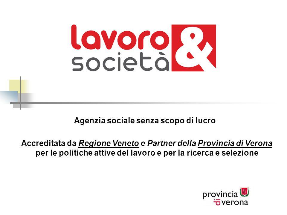 Agenzia sociale senza scopo di lucro Accreditata da Regione Veneto e Partner della Provincia di Verona per le politiche attive del lavoro e per la ricerca e selezione