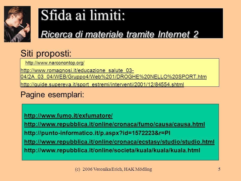 (c) 2006 Veronika Erich, HAK Mödling5 Sfida ai limiti: Ricerca di materiale tramite Internet 2 Siti proposti: http://www.narconontop.org/ http://www.r